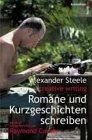 Alexander Steele: Creative Writing: Romane und Kurzgeschichten schreiben