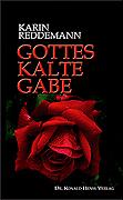 Karin Reddemann: Gottes kalte Gabe Dr. Ronald Henss Verlag ISBN 3-9809336-3-6