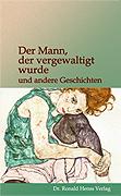 Der Mann, der vergewaltigt wurde und andere Geschichten  Dr. Ronald Henss Verlag, Saarbrücken. ISBN 3-9809336-8-7