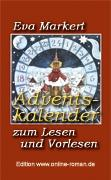 Eva Markert: Adventskalender zum Lesen und Vorlesen  Edition www.online-roman.de   Dr. Ronald Henss Verlag, Saarbrcken, 2005    113 Seiten  8,90 Euro ISBN 3-9809336-5-2