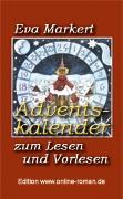 Eva Markert: Adventskalender zum Lesen und Vorlesen  Edition www.online-roman.de   Dr. Ronald Henss Verlag, Saarbr�cken, 2005    113 Seiten  8,90 Euro ISBN 3-9809336-5-2