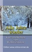 Alle Jahre wieder. Kurzgeschichten zum Weihnachtsfest  Edition www.online-roman.de   Dr. Ronald Henss Verlag, Saarbr�cken, 2005    123 Seiten  8,90 Euro ISBN 3-9809336-4-4