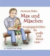 Antonia Stahn: Max und Mäxchen. Kindergeschichten für große und kleine Leser. Dr. Ronald Henss Verlag, 2006. ISBN 3-9809336-7-9