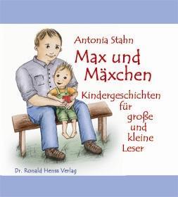 Antonia Stahn: Max und Mäxchen. Kindergeschichten für große und kleine Leser. Mit Illustrationen von Sibylle Rencker. Dr. Ronald Henss Verlag, 2006. ISBN 3-9809336-7-9