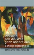 Plötzlich sah die Welt ganz anders aus. Schlüsselerlebnisse.  Edition www.online-roman.de   Dr. Ronald Henss Verlag, Saarbrücken, 2005    119 Seiten  8,90 Euro ISBN 3-9809336-6-0