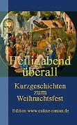 Heiligabend �berall. Kurzgeschichen zum Weihnachtsfest.  Edition www.online-roman.de   Dr. Ronald Henss Verlag, Saarbr�cken, 2005    135 Seiten  8,90 Euro ISBN 3-9809336-1-X